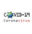 coronavirus 2019-ncov earth corona virus 3d map vector image