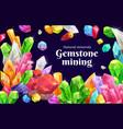 gemstone mining precious gemstones and crystals vector image vector image
