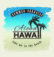 aloha hawaii summer paradice take me yo the vector image