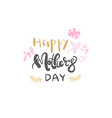 happy mothers day lettering isolated greeting vector image vector image