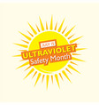 ultraviolet safety month awareness poster vector image vector image