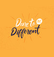 dare to be different hand drawn lettering phrase vector image