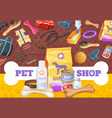 dog pet care toys and food poster vector image vector image