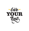give your best motivational quote typography vector image