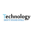 technology dont stand still creative slogan for vector image vector image