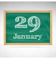 January 29 inscription in chalk on a blackboard vector image vector image