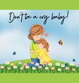 mother and girl hugging with words dont be a cry vector image
