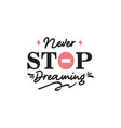 never stop dreaming motivational quote typography vector image vector image