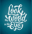 look the world in the eye vector image vector image