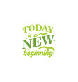 today is a new beginning motivational quote vector image