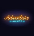 adventure awaits neon lettering on brick wall vector image vector image