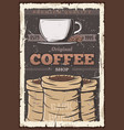 coffee cup and beans in bag vintage poster vector image vector image