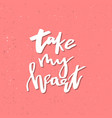 take my heart - inspirational valentines day vector image vector image
