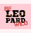 be wild print vector image vector image