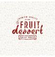 Fruit dessert seamless pattern and emblem vector image vector image
