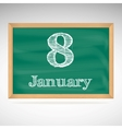 January 8 inscription in chalk on a blackboard vector image vector image