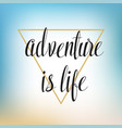 adventure is life hand written lettering for vector image