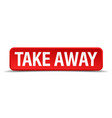 take away red 3d square button isolated on white vector image vector image
