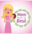 beautiful mother carrying her baby mom you are the vector image