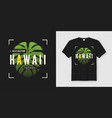 destination hawaii stylish t-shirt and apparel vector image vector image