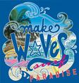 make wave surf paradise vector image vector image