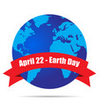earth globe earth day april 22 vector image vector image