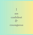 i am confident and courageous positive affirmation