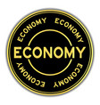 black and gold color economy word round seal vector image