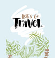 inscription lets go travel adventure lettering vector image vector image