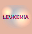 leukemia concept colorful word art vector image vector image