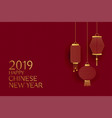 happy chinese new year 2019 design with hanging vector image vector image