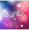 true love - calligraphy for invitation greeting vector image vector image