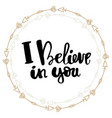 i believe in you hand written typography poster vector image vector image