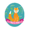 You are foxy funny card for the greeting with vector image