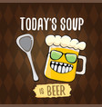 todays soup is beer menu concept vector image