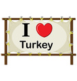 A signage showing the love of Turkey vector image vector image