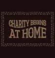 charity begins at home english saying vector image