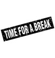 square grunge black time for a break stamp vector image vector image