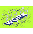 three dimensional word work with people a vector image vector image