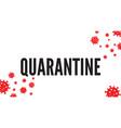 quarantine concept for coronavirus 2019 pandemic vector image