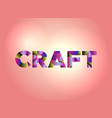 craft concept colorful word art vector image