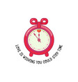 love is wishing you could stop time alarm clock vector image vector image