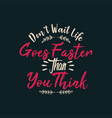 dont wait life goes faster than you think vector image