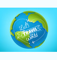 lets travel world concept earth and vector image