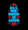 typography design all we need is love vector image vector image