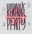karaoke party hand drawn lettering for poster a vector image vector image