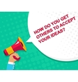 Megaphone with HOW DO YOU GET OTHERS TO ACCEPT vector image vector image