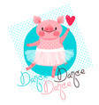 print t-shirt design with sweet piglet dancing vector image
