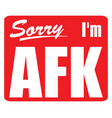 sorry i am afk sign vector image