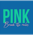 break the rules print vector image vector image
